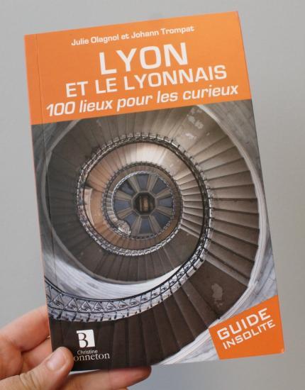 Lyon 100 lieux pour les curieux guide insolite lyon